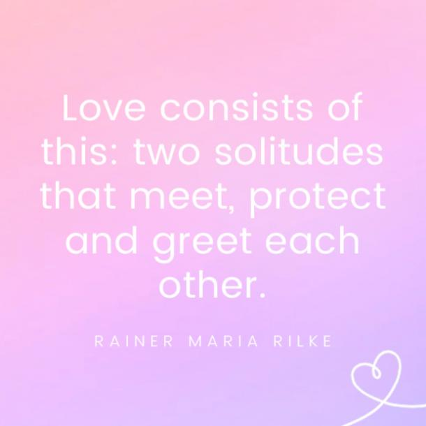 love quotes love consists of this two solitudes that meet protect and greet each other 0.jpg