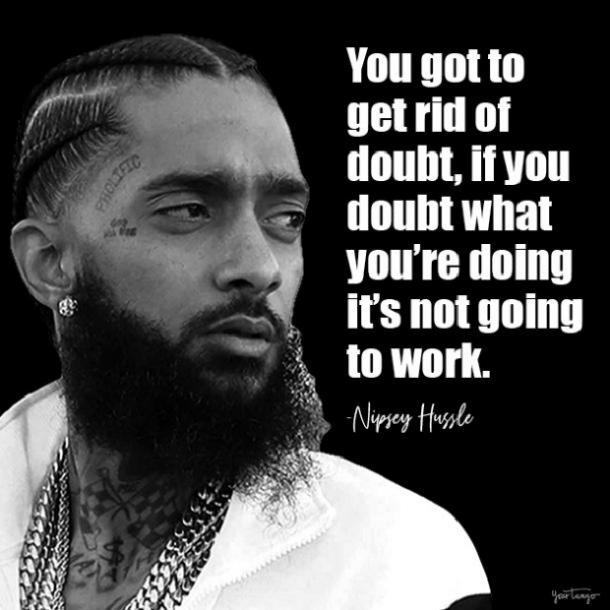nipsey hussle quotes you got to get rid of doubt 2.jpg